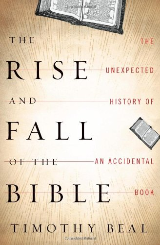 The Rise and Fall of the Bible: The Unexpected History of an Accidental Book 9780151013586
