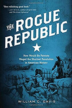 The Rogue Republic: How Would-Be Patriots Waged the Shortest Revolution in American History 9780151009251