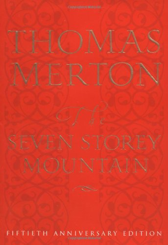 The Seven Storey Mountain: Fiftieth-Anniversary Edition 9780151004133