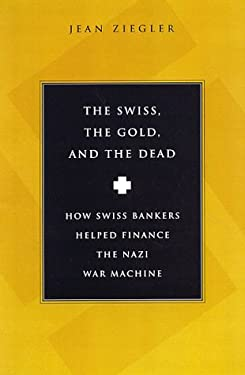 The Swiss, the Gold and the Dead: How Swiss Bankers Helped Finance the Nazi War Machine 9780151003341