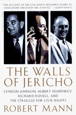 The Walls of Jericho: Lyndon Johnson, Hubert Humphrey, Richard Russell, and the Struggle for Civil Rights 9780156005012