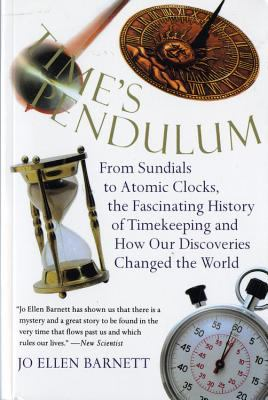 Time's Pendulum Time's Pendulum: From Sundials to Atomic Clocks, the Fascinating History of Tfrom Sundials to Atomic Clocks, the Fascinating History o 9780156006491