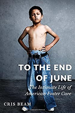 To the End of June: The Intimate Life of American Foster Care 9780151014125