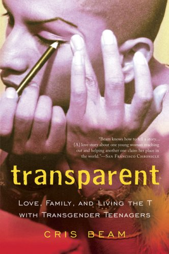 Transparent: Love, Family, and Living the T with Transgender Teenagers 9780156033770