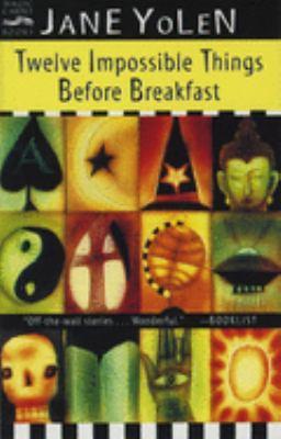 Twelve Impossible Things Before Breakfast 9780152164447