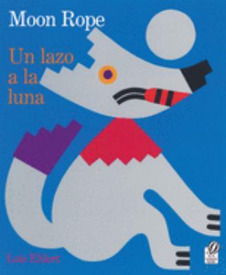 Un Lazo a la Luna/Moon Rope: Una Leyenda Peruana/A Peruvian Folktale 9780152017026