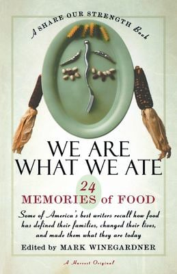 We Are What We Ate: 24 Memories of Food, a Share Our Strength Book 9780156006231