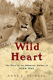 Wild Heart: The Story of Joy Adamson, Author of Born Free 444186
