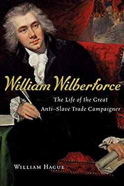 William Wilberforce: The Life of the Great Anti-Slave Trade Campaigner 9780151012671