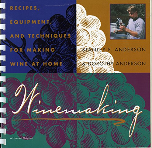 Winemaking: Recipes, Equipment, and Techniques for Making Wine at Home 9780156970952