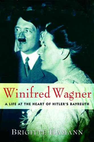 Winifred Wagner: A Life at the Heart of Hitler's Bayreuth 9780151013081