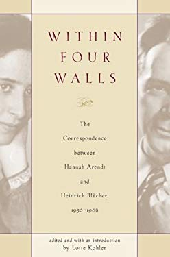 Within Four Walls: The Correspondence Between Hannah Arendt and Heinrich Blucher, 1936-1968 9780151003037