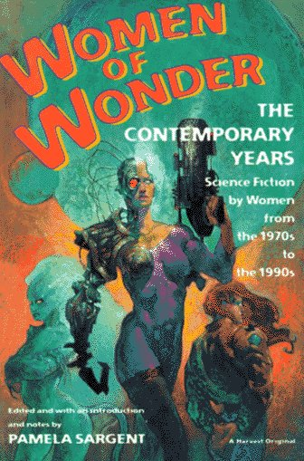 Women of Wonder, the Contemporary Years: Science Fiction by Women from the 1970s to the 1990s 9780156000338