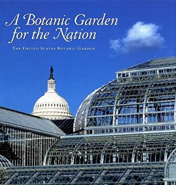 A Botanic Garden for the Nation: The United States Botanic Garden 9780160767722