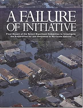 A Failure of Initiative: Final Report of the Select Bipartisan Committee to Investigate the Preparation for and Response to Hurricane Katrina 9780160754258