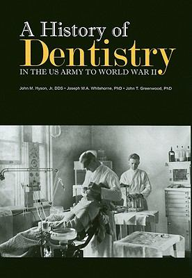 A History of Dentistry in the U.S. Army to World War II 9780160821592
