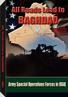 All Roads Lead to Baghdad: Army Special Operations Forces in Iraq 9780160753640