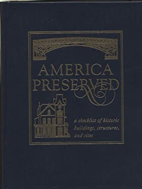 America Preserved: A Checklist of Historic Buildings, Structures and Sites 9780160452550