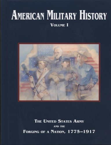 American Military History, Volume 1: The United States Army and the Forging of a Nation, 1775-1917 9780160723629