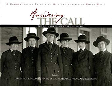 Answering the Call: The U.S. Army Nurse Corps, 1917-1919: A Commemorative Tribute to Military Nursing in World War I 9780160817243