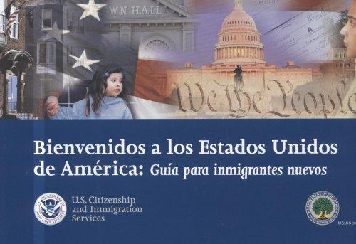 Bienvenidos A los Estados Unidos de America: Guia Para Inmigrantes Nuevos = Welcome to the United States