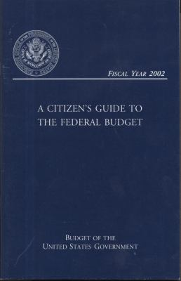 Budget of the United States Government, Fiscal Year 2002: Citizen's Guide to the Federal Budget 9780160506239