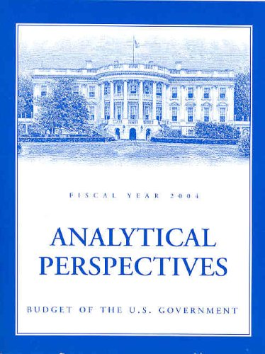 Budget of the United States Government, Fiscal Year 2004: Analytical Perspectives 9780160512384