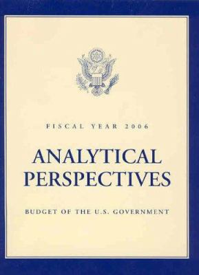 Budget of the United States Government, Fiscal Year 2006: Analytical Perspectives 9780160724022