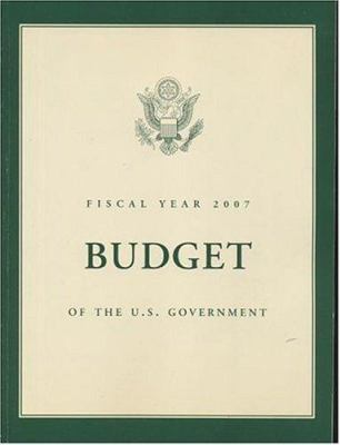 Budget of the United States Government, Fiscal Year 2007 9780160752179