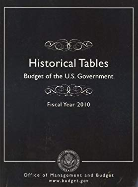 Historical Tables: Budget of the U.S. Government, Fiscal Year 2010 9780160827617