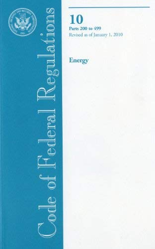 Code of Federal Regulations, Title 10, Energy, PT. 200-499, Revised as of January 1, 2010 9780160847738