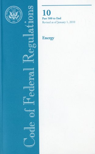 Code of Federal Regulations, Title 10, Energy, PT. 500-End, Revised as of January 1, 2010 9780160847745