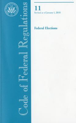 Code of Federal Regulations, Title 11, Federal Elections, Revised as of January 1, 2010 9780160847752