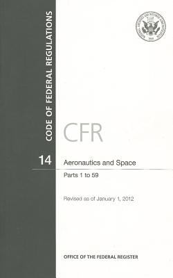 Code of Federal Regulations, Title 14, Aeronautics and Space, PT. 1-59, Revised as of January 1, 2012 9780160900921