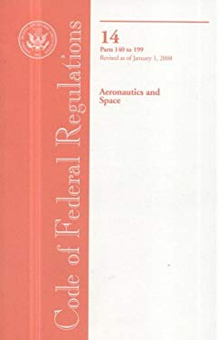 Code of Federal Regulations, Title 14, Aeronautics and Space, PT. 140-199, Revised as of January 1, 2008 9780160798900