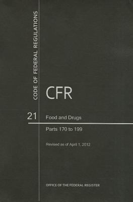 Code of Federal Regulations, Title 21, Food and Drugs, PT. 170-199, Revised as of April 1, 2012 9780160907159