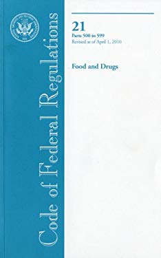 Code of Federal Regulations, Title 21, Food and Drugs, PT. 500-599, Revised as of April 1, 2010 - Office of the Federal Register