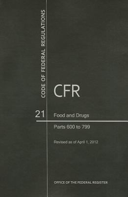 Code of Federal Regulations, Title 21, Food and Drugs, PT. 600-799, Revised as of April 1, 2012 9780160907197