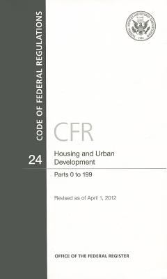 Code of Federal Regulations, Title 24, Housing and Urban Development, PT. 0-199, Revised as of April 1. 2012 9780160907258