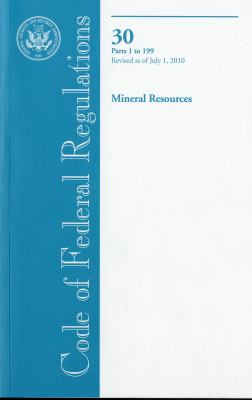 Code of Federal Regulations, Title 30, Mineral Resources, PT. 1-199, Revised as of July 1, 2010 9780160859984