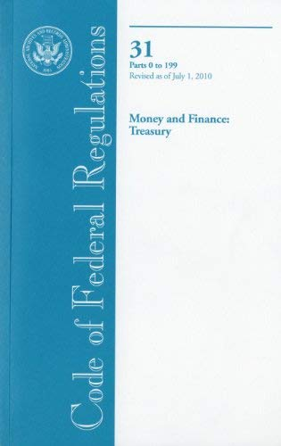 Code of Federal Regulations, Title 31, Money and Finance: Treasury, PT. 0-199, Revised as of July 1, 2010 9780160860010