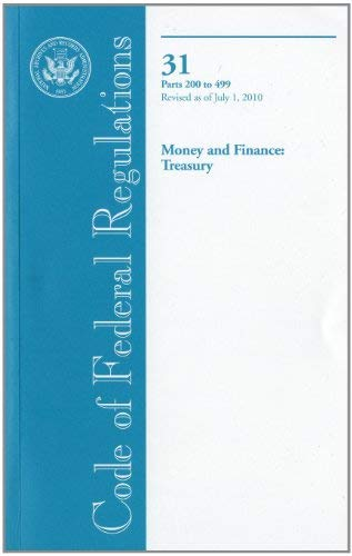 Code of Federal Regulations, Title 31, Money and Finance: Treasury, PT. 200-499, Revised as of July 1, 2010 9780160860027