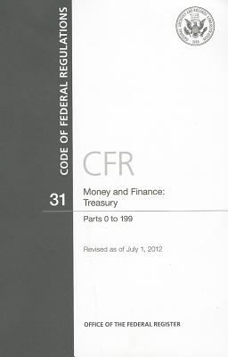 Code of Federal Regulations, Title 31, Money and Finance: Treasury, PT. 0-199, Revised as of July 1, 2012 9780160911620