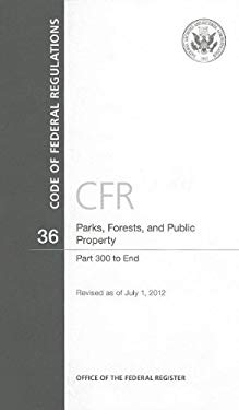 Code of Federal Regulations, Title 36, Parks, Forests, and Public Property, PT. 300-End, Revised as of July 1, 2012 9780160911798