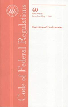 Code of Federal Regulations, Title 40, Protection of Environment, PT. 50-51, Revised as of July 1, 2008 9780160810718