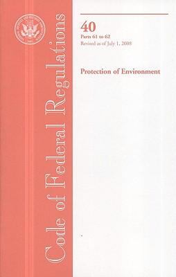 Code of Federal Regulations, Title 40, Protection of Environment, PT. 61-62, Revised as of July 1, 2008 9780160810770