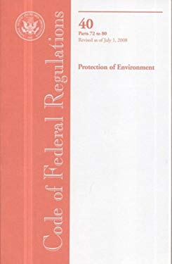 Code of Federal Regulations, Title 40, Protection of Environment, PT. 72-80, Revised as of July 1, 2008 9780160810855