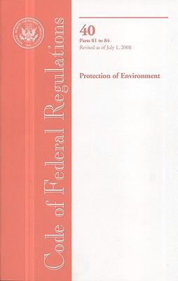 Code of Federal Regulations, Title 40, Protection of Environment, PT. 81-84, Revised as of July 1, 2008 9780160810862