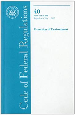 Code of Federal Regulations, Title 40, Protection of Environment, PT. 425-699, Revised as of July 1, 2010 9780160860515