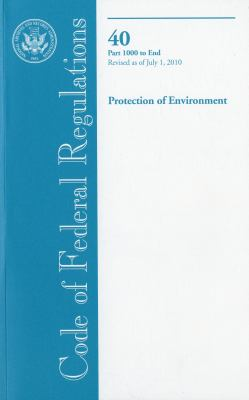Code of Federal Regulations, Title 40, Protection of Environment, PT. 1000-End, Revised as of July 1, 2010 9780160860546